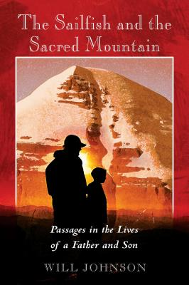 The Sailfish and the Sacred Mountain: Passages in the Lives of a Father and Son - Johnson, Will