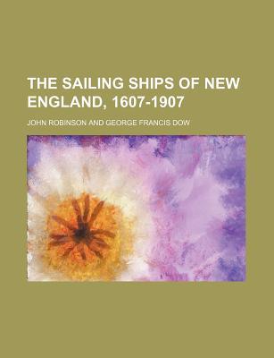 The Sailing Ships of New England, 1607-1907 - Robinson, John