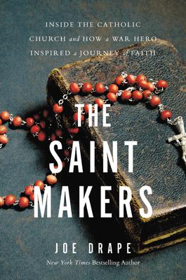 The Saint Makers: Inside the Catholic Church and How a War Hero Inspired a Journey of Faith - Drape, Joe