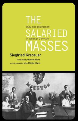 The Salaried Masses: Duty and Distraction in Weimar Germany - Kracauer, Siegfried, and Hoare, Quintin (Translated by)