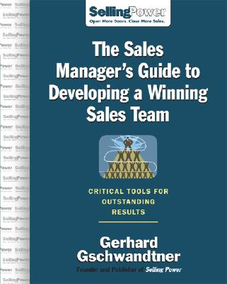 The Sales Manager's Guide to Developing a Winning Sales Team: Critical Tools for Outstanding Results - Gschwandtner, Gerhard