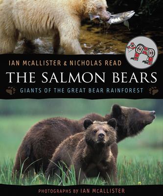 The Salmon Bears: Giants of the Great Bear Rainforest - McAllister, Ian (Photographer), and Read, Nicholas