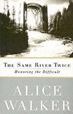 The Same River Twice: Honoring the Difficult - Walker, Alice