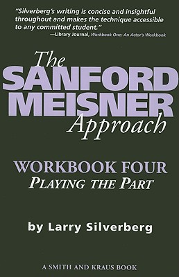 The Sanford Meisner Approach Workbook Four: Playing the Part - Silverberg, Larry