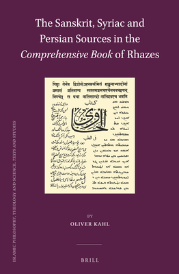 The Sanskrit, Syriac and Persian Sources in the Comprehensive Book of Rhazes - Kahl, Oliver