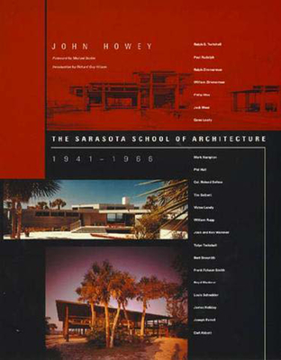 The Sarasota School of Architecture, 1941-1966 - Howey, John, and Sorkin, Michael (Foreword by)