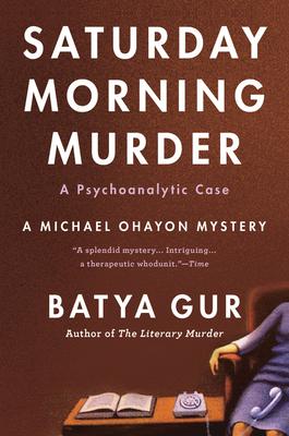 The Saturday Morning Murder: A Psychoanalytic Case - Gur, Batya
