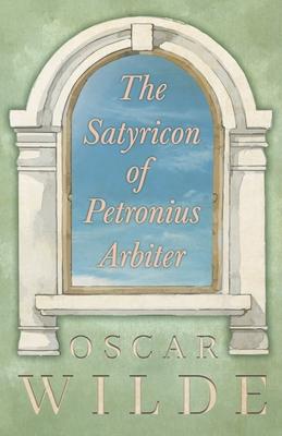 The Satyricon of Petronius Arbiter - Wilde, Oscar