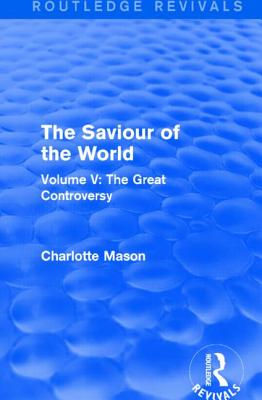 The Saviour of the World: Volume V: The Great Controversy - Mason, Charlotte M