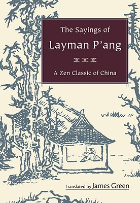 The Sayings of Layman P'ang: A Zen Classic of China - Hofmann, Michael (Illustrator), and Green, James (Translated by), and Roshi, Dennis Genpo Merzel (Foreword by)