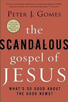 The Scandalous Gospel of Jesus: What's So Good about the Good News? - Gomes, Peter J