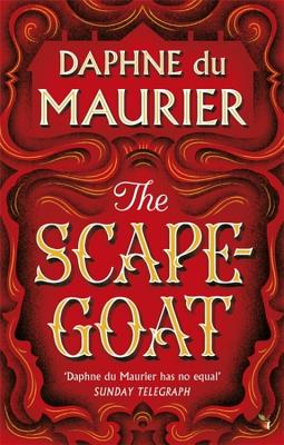 The Scapegoat - Du Maurier, Daphne, and Appignanesi, Lisa (Introduction by)