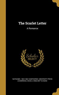 The Scarlet Letter: A Romance - Hawthorne, Nathaniel 1804-1864, and University Press (Cambridge, Mass ) (186 (Creator)
