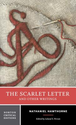 The Scarlet Letter and Other Writings: Authoritative Texts, Contexts, Criticism - Hawthorne, Nathaniel, and Person, Leland S (Editor)