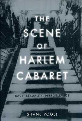 The Scene of Harlem Cabaret: Race, Sexuality, Performance - Vogel, Shane