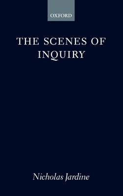 The Scenes of Inquiry: On the Reality of Questions in the Sciences - Jardine, Nicholas