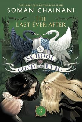 The School for Good and Evil #3: The Last Ever After - Chainani, Soman