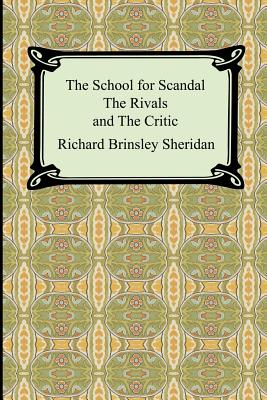 The School for Scandal, The Rivals, and The Critic - Sheridan, Richard Brinsley