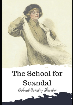 The School for Scandal - Sheridan, Richard Brinsley