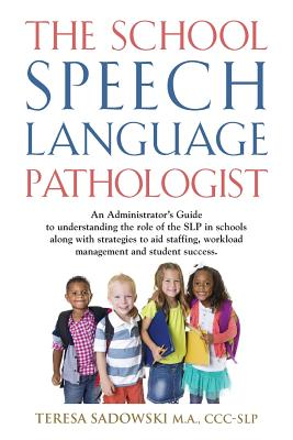 The School Speech Language Pathologist - Sadowski M a, CCC-Slp Teresa