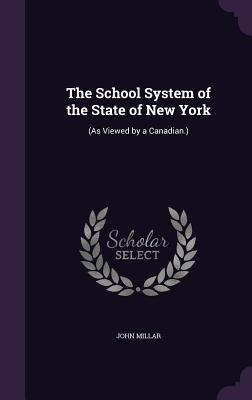 The School System of the State of New York: (As Viewed by a Canadian.) - Millar, John