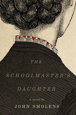 The Schoolmaster's Daughter - Smolens, John