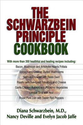 The Schwarzbein Principle Cookbook - Schwarzbein, Diana, M.D., and Deville, Nancy, and Jaffe, Evelyn Jacob