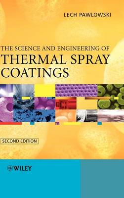 The Science and Engineering of Thermal Spray Coatings - Pawlowski, Lech