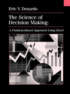 The Science of Decision Making: A Problem-Based Introduction Using Excel - DeNardo, Eric V
