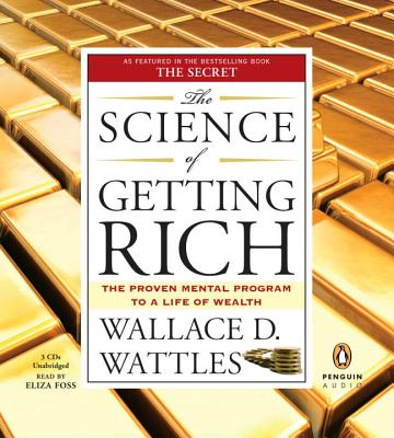 The Science of Getting Rich: The Proven Mental Program to a Life of Wealth - Wattles, Wallace D