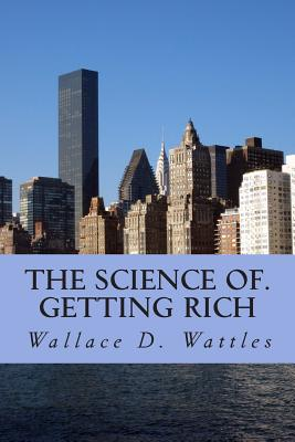 The Science Of. Getting Rich - Wattles, Wallace D