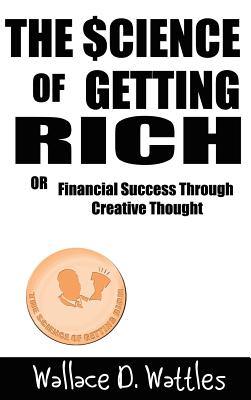 The Science of Getting Rich - Wattles, D Wallace