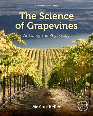 The Science of Grapevines: Anatomy and Physiology - Keller, Markus