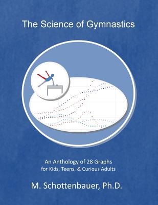 The Science of Gymnastics: An Anthology of 28 Graphs for Kids, Teens, & Curious Adults - Schottenbauer, M