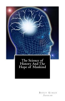 The Science of History And The Hope of Mankind - Sarkar, Benoy Kumar