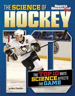 The Science of Hockey: The Top Ten Ways Science Affects the Game - Chandler, Matt, Pastor