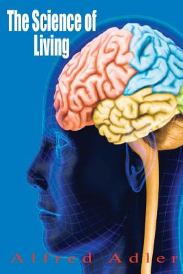 The Science of Living - Adler, Alfred