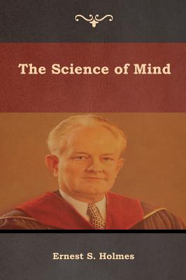 The Science of Mind - Holmes, Ernest S