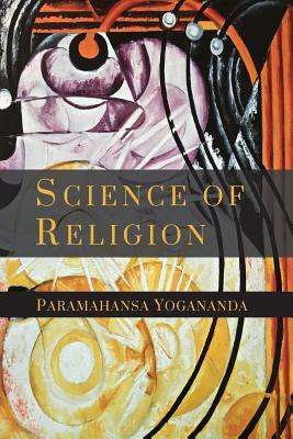 The Science of Religion - Yogananda, Paramahansa