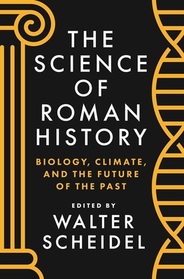 The Science of Roman History: Biology, Climate, and the Future of the Past - Scheidel, Walter (Editor)