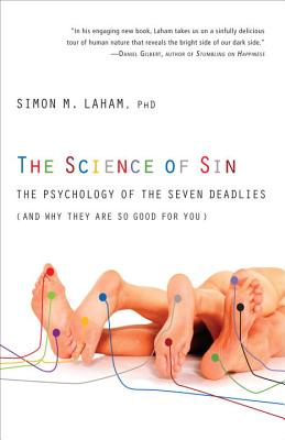 The Science of Sin: The Psychology of the Seven Deadlies (and Why They Are So Good for You) - Laham, Simon M