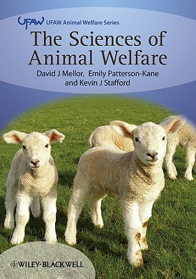 The Sciences of Animal Welfare - Mellor, David J, and Patterson-Kane, Emily, and Stafford, Kevin J