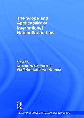 The Scope and Applicability of International Humanitarian Law - Heinegg, Wolff Heintschel von (Series edited by), and Schmitt, Michael N., Prof. (Series edited by)