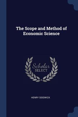 The Scope and Method of Economic Science - Sidgwick, Henry