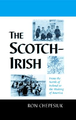 The Scotch-Irish: From the North of Ireland to the Making of America - Chepesiuk, Ron