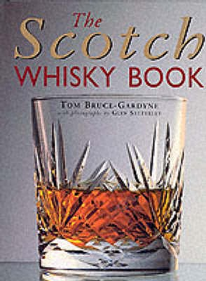 The Scotch Whisky Book - Bruce-Gardyne, Tom, and Satterley, Glyn