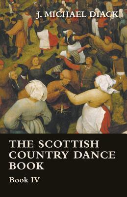 The Scottish Country Dance Book - Book IV - Diack, J Michael
