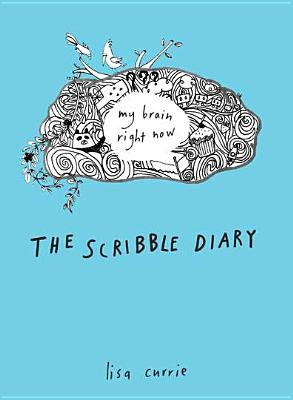 The Scribble Diary: My Brain Right Now - Currie, Lisa