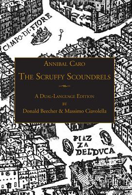 "The Scruffy Scoundrels: A New English Translation of ""Gli Straccioni"" in a Dual-Language Edition - Caro, Annibal, and Beecher, Donald (Translated by), and Ciavolella, Massimo (Translated by)"