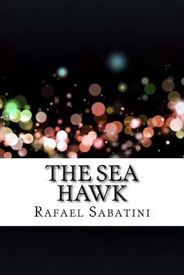 The Sea Hawk - Sabatini, Rafael